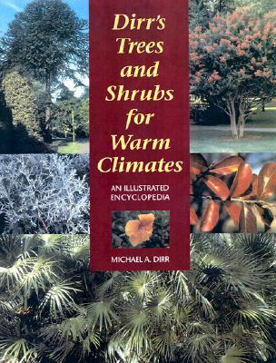 Dirrs Trees and Shrubs for Warm Climates: An Illustrated Encyclopedia Michael A. Dirr