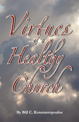 The Virtues of a Healthy Church Bill C. Konstantopoulos