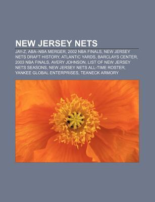New Jersey Nets: Jay-Z, ABA-NBA Merger, 2002 NBA Finals, New Jersey Nets Draft History, Atlantic Yards, Barclays Center, 2003 NBA Final Source Wikipedia