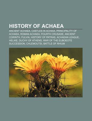 History of Achaea: Ancient Achaea, Castles in Achaia, Principality of Achaea, Roman Achaea, Fourth Crusade, Ancient Corinth, Fulvia Source Wikipedia