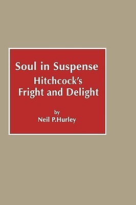 Soul in Suspense: Hitchcocks Fright and Delight  by  Neil P. Hurley