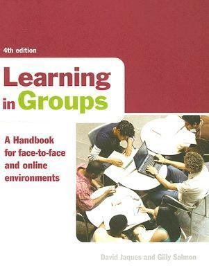 Learning in Groups: A Handbook for Face-To-Face and Online Environments David Jaques
