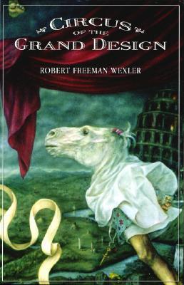 Circus of the Grand Design Robert Freeman Wexler