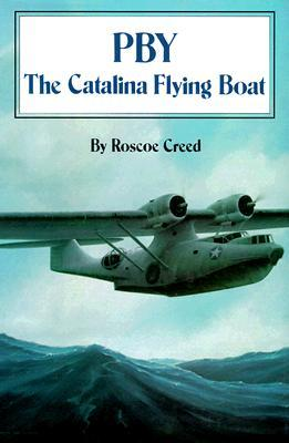 PBY: The Catalina Flying Boat  by  Roscoe Creed