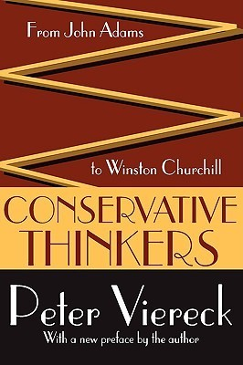 Conservative Thinkers: From John Adams to Winston Churchill  by  Peter Viereck