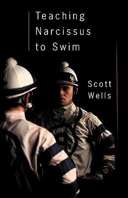 Teaching Narcissus to Swim  by  Scott Wells