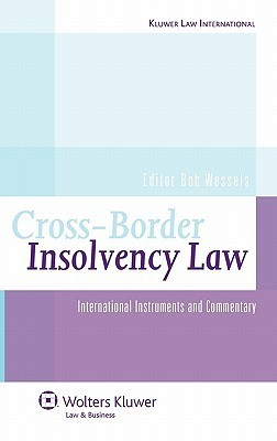 Cross Border Insolvency Law: International Instruments Commentary B. Wessels