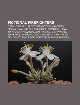 Fictional Firefighters: Optimus Prime, List of Third Watch Characters, Fireman Sam, List of Rescue Me Characters, Human Torch, Clayface  by  Source Wikipedia