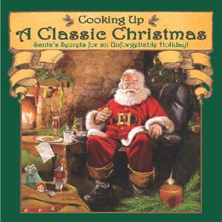 Cooking Up a Classic Christmas: Santas Secrets for an Unforgettable Holiday!  by  Ralph J. McDonald
