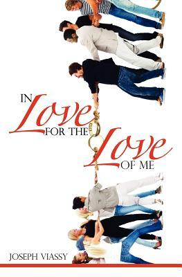 In Love for the Love of Me  by  Joseph Viassy