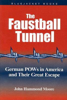 The Faustball Tunnel: German POWs in America and Their Great Escape (Bluejacket Books)  by  John Hammond Moore