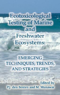 Ecotoxicological Testing of Marine and Freshwater Ecosystems: Emerging Techniques, Trends and Strategies  by  M. Munawar