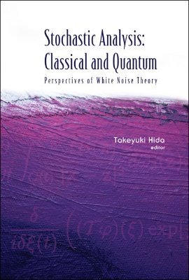 Stochastic Analysis: Classical and Quantum: Perspectives of White Noise Theory  by  Takeyuki Hida