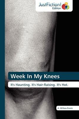 Week in My Knees A. Willow Evans