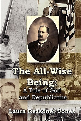 The All-Wise Being a Tale of God and Republicans Laura Reasoner Jones