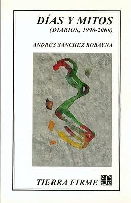 Dias y Mitos: (Diarios, 1996-2000)  by  Andrés Sánchez Robayna