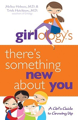 Theres Something New about You: A Girls Guide to Growing Up Melisa Holmes