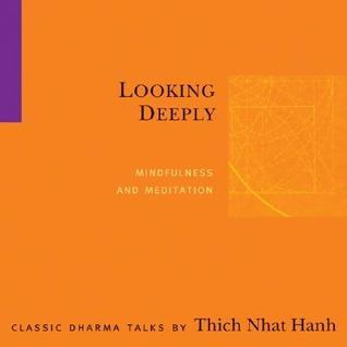 Looking Deeply: Mindfulness and Meditation Thích Nhất Hạnh