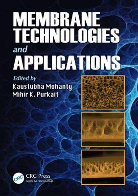 Membrane Technologies and Applications  by  Kaustubha Mohanty