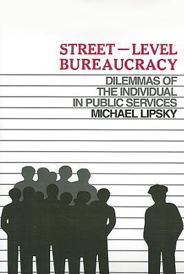 Street-Level Bureaucracy, 30th Ann. Ed.: Dilemmas of the Individual in Public Service Michael Lipsky