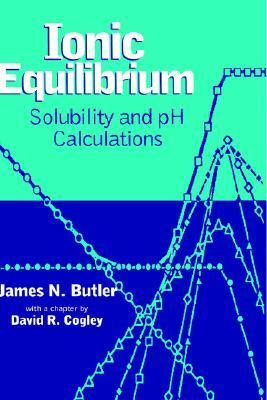 Ionic Equilibrium: Solubility and PH Calculations James N. Butler