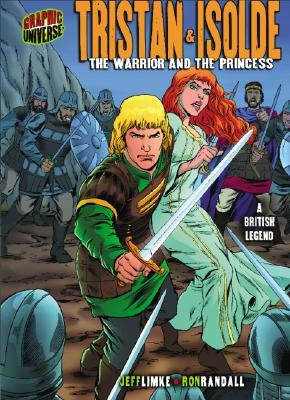 Tristan & Isolde: The Warrior and the Princess: A British Legend Jeff Limke