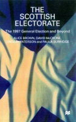 The Scottish Electorate: The 1997 General Election And Beyond Alice Brown