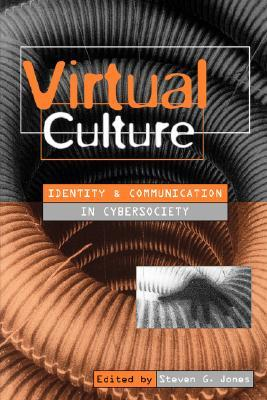 Virtual Culture: Identity and Communication in Cybersociety Steven G. Jones