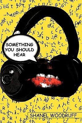 Something You Should Hear  by  Shanel Woodruff