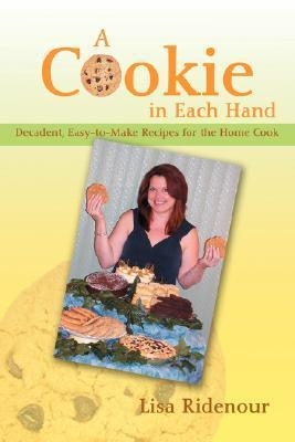 A Cookie in Each Hand: Decadent, Easy-To-Make Recipes for the Home Cook  by  Lisa Ridenour