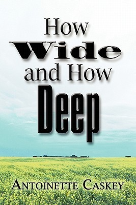 How Wide and How Deep  by  Antoinette Caskey
