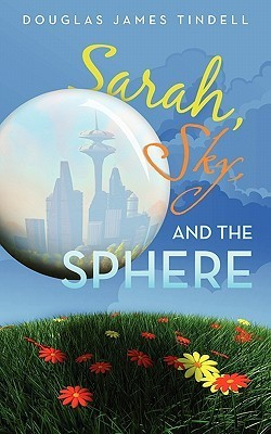 Sarah, Sky, and the Sphere  by  D. James Tindell
