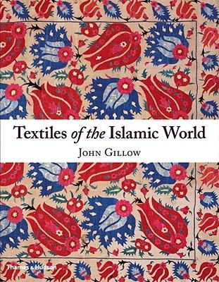 Textiles of the Islamic World John Gillow