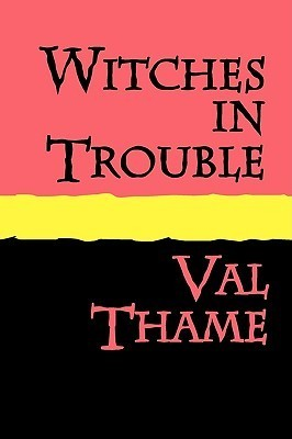 Witches in Trouble  by  Val Thame