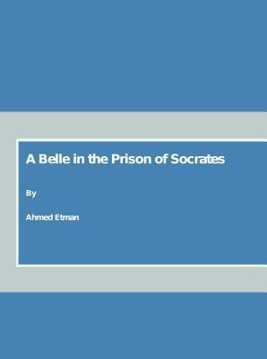 A Belle In The Prison Of Socrats  by  Ahmed Etman