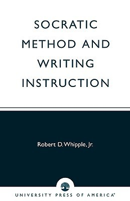 Socratic Method and Writing Instruction  by  Robert D. Whipple Jr.