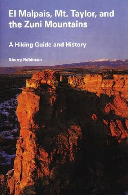 El Malpais, Mt. Taylor, and the Zuni Mountains: A Hiking Guide and History  by  Sherry  Robinson