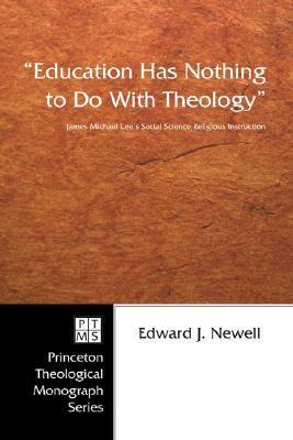 Education Has Nothing to Do with Theology: James Michael Lees Social Science Religious Instruction Edward J. Newell