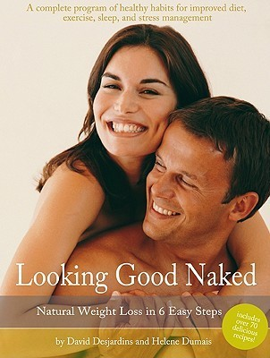 Looking Good Naked: Natural Weight Loss in 6 Easy Steps  by  David Desjardins
