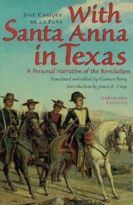 With Santa Anna in Texas: A Personal Narrative of the Revolution José Enrique de la Peña