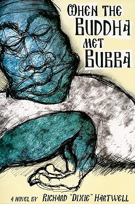 When the Buddha Met Bubba Richard Dixie Hartwell