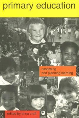 Primary Education: Assessing and Planning Learning Anna Craft