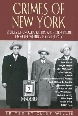 Crimes of New York: Stories of Crooks, Killers, and Corruption from the Worlds Toughest City Clint Willis