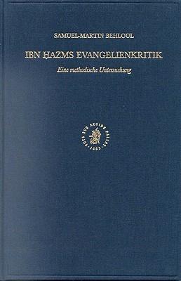 Ibn Hazms Evangelienkritik: Eine Methodische Untersuchung  by  Samuel-Martin Behloul