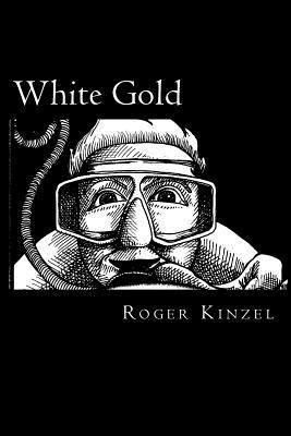 White Gold: One Mans Search for Golf Ball Riches. Roger Kinzel