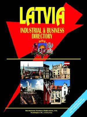 Latvia Industrial and Business Directory  by  USA International Business Publications
