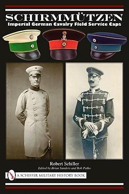Schirmmutzen: Imperial German Cavalry Field Service Caps Robert Schiller
