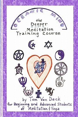 Oceanic Mind - The Deeper Meditation Training Course: for Beginning and Advanced Students of Meditation and Yoga  by  Tom Von Deck