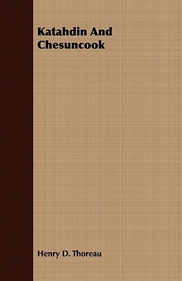 Katahdin and Chesuncook  by  Henry David Thoreau