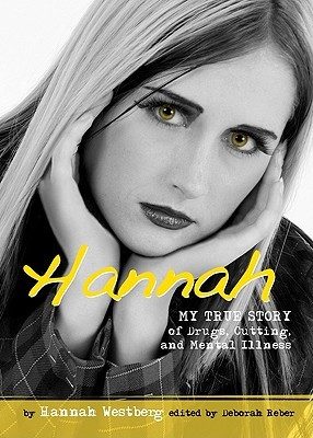 Hannah: My True Story of Drugs, Cutting, and Mental Illness  by  Hannah Westberg